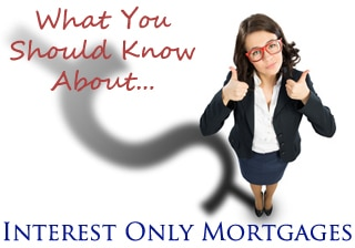 What You Should Know about Interest Only Mortgages