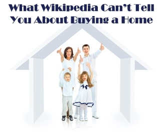 What Wikipedia Cannot Tell You About Buying a Home