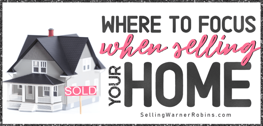 Where to Focus When Selling Your Home