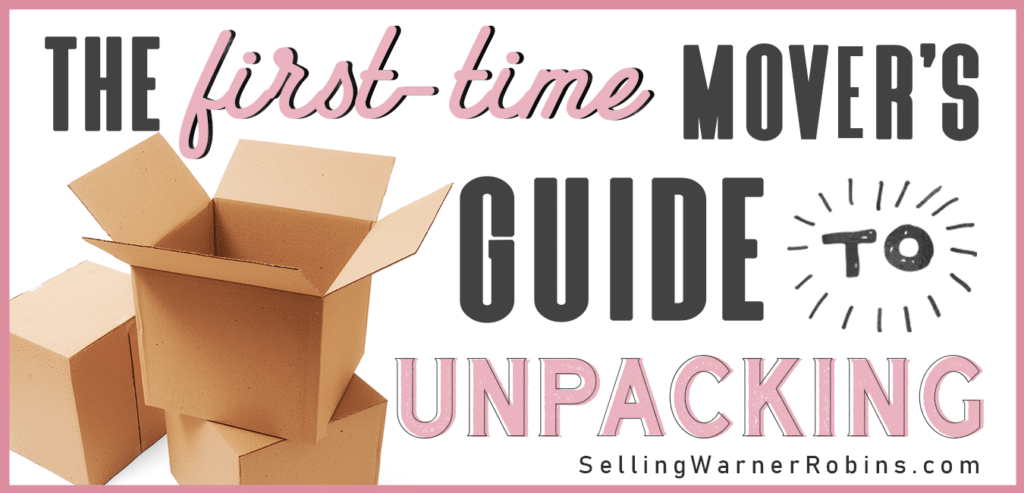 The First Time Mover's Guide to Unpacking A Home